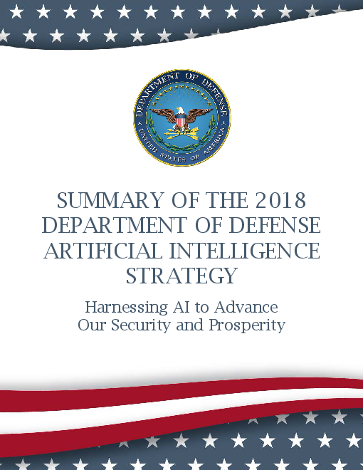2018년 국방부 인공 지능 전략 요약 : 인공 지능을 활용한 안보와 번영 (Summary of the 2018 Department of Defense Artificial Intelligence Strategy: Harnessing AI to Advance Our Security and Prosperity )