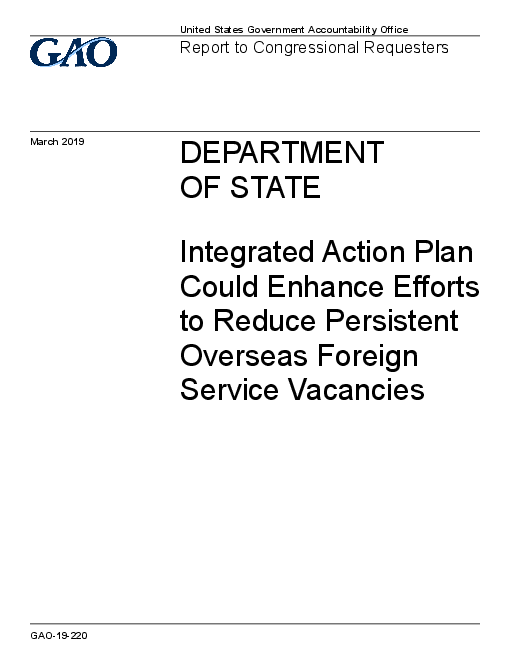 해외 외교인력 공석을 줄이기 위한 미 국무부의 통합 행동 계획 (Department of State: Integrated Action Plan Could Enhance Efforts to Reduce Persistent Overseas Foreign Service Vacancies)