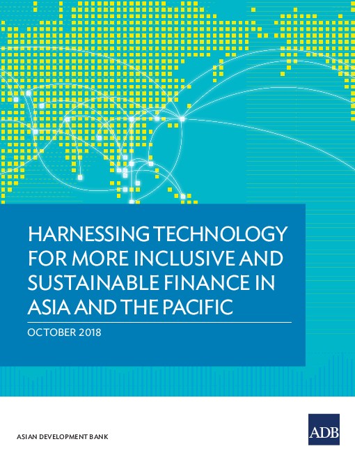 Harnessing Technology for More Inclusive and Sustainable Finance in Asia and the Pacific
