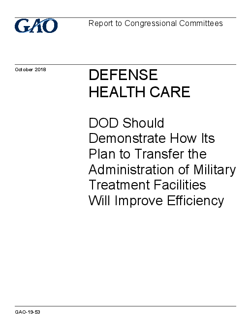 Defense Health Care: DOD Should Demonstrate How Its Plan to Transfer the Administration of Military Treatment Facilities Will Improve Efficiency