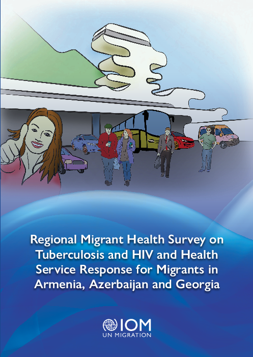 Regional Migrant Health Survey on Tuberculosis and HIV and Health Service Response for Migrants in Armenia, Azerbaijan and Georgia