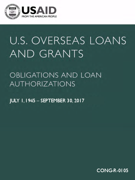 U.S. Overseas Loans and Grants: Obligations and Loan Authorizations (July 1, 1945 – September 30, 2017)