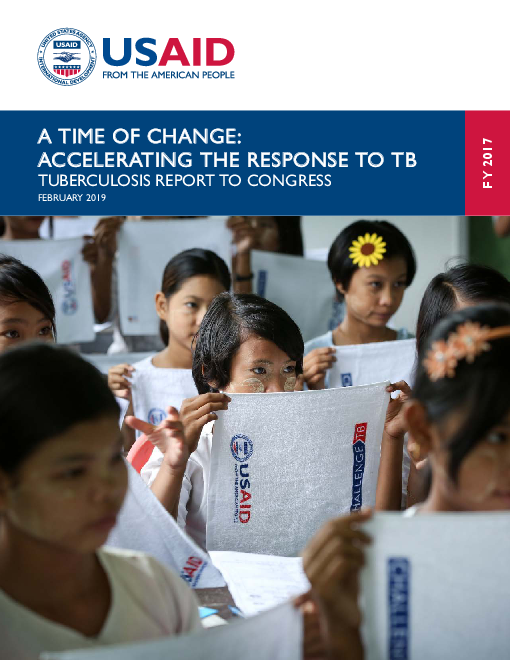 A Time of Change: Accelerating the response to TB: Tuberculosis report to congress, FY 2017