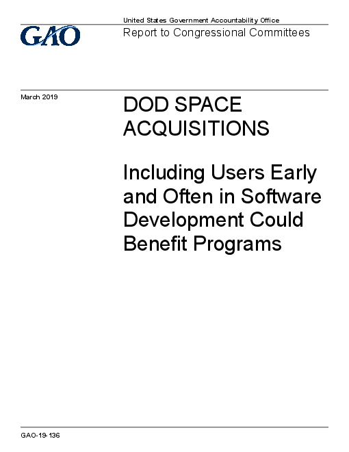 DOD Space Acquisitions: Including Users Early and Often in Software Development Could Benefit Programs