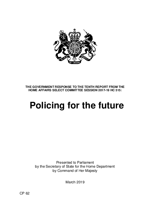 Policing for the future: the government response to the tenth report from the Home Affairs Select Committee Session 2017-19 HC 515