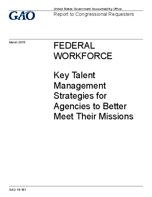 Federal Workforce: Key Talent Management Strategies for Agencies to Better Meet Their Missions