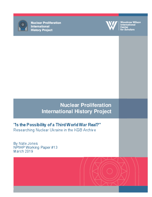 """Nuclear Proliferation International History Project: """"Is the Possibility of a Third World War Real?"""": Researching Nuclear Ukraine in the KGB Archive"""