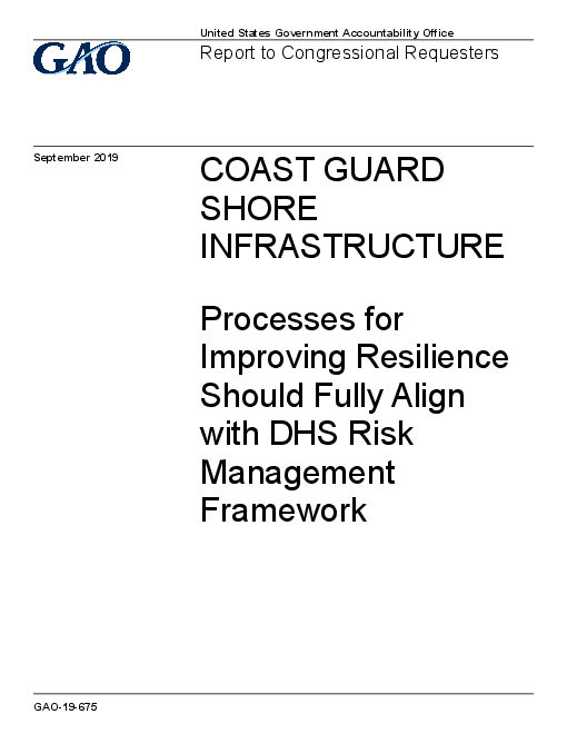 Coast Guard Shore Infrastructure: Processes for Improving Resilience Should Fully Align with DHS Risk Management Framework