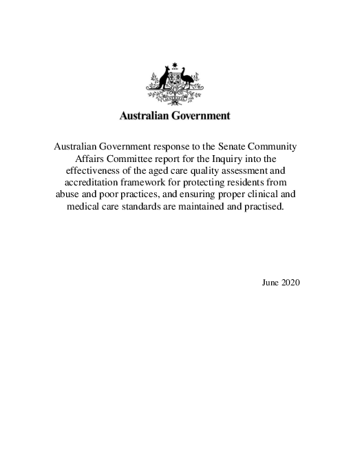 Australian Government response to the Senate Community Affairs Committee report for the Inquiry into the effectiveness of the aged care quality assessment and accreditation framework for protecting residents from abuse and poor practices, and ensuring proper clinical and medical care standards are maintained and practised.